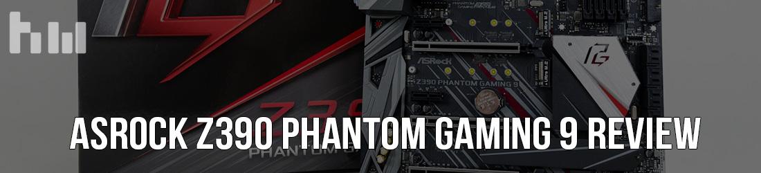 ASRock Z390 Phantom Gaming 9 Motherboard Review
